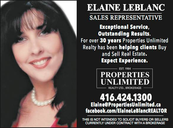 Elaine Leblanc - Sales Representative - Exceptional Service, Outstanding Results. For over 30 years Properties Unlimited Realty has been helping clients Buy and Sell Real Estate. Expect Experience. 416-424.1300 Elaine@PropertiesUnlimited.ca facbook.com/ElaineLeBlancREALTOR - THIS IS NOT INTENDED TO SOLICIT BUYERS OR SELLERS CURRENTLY UNDER CONTRACT WITH A BROKERAGE